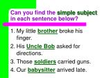 can you find the simple subject in each sentence below14