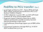 pediflite to picu transfer day 1