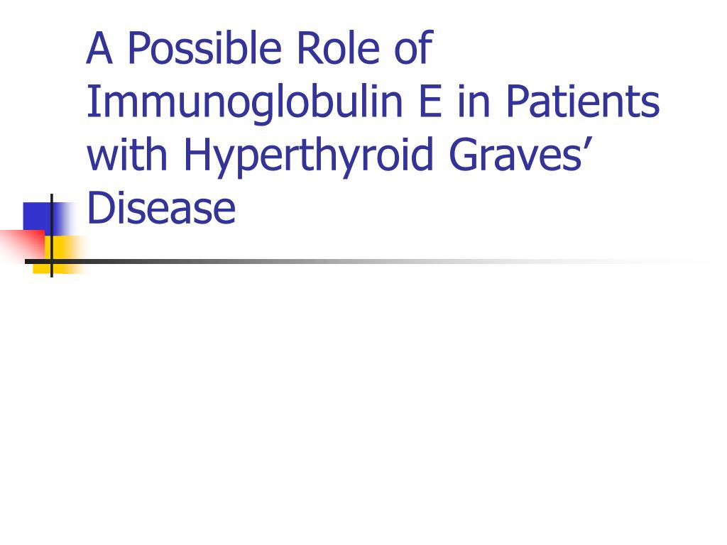 a possible role of immunoglobulin e in patients with hyperthyroid graves disease l.