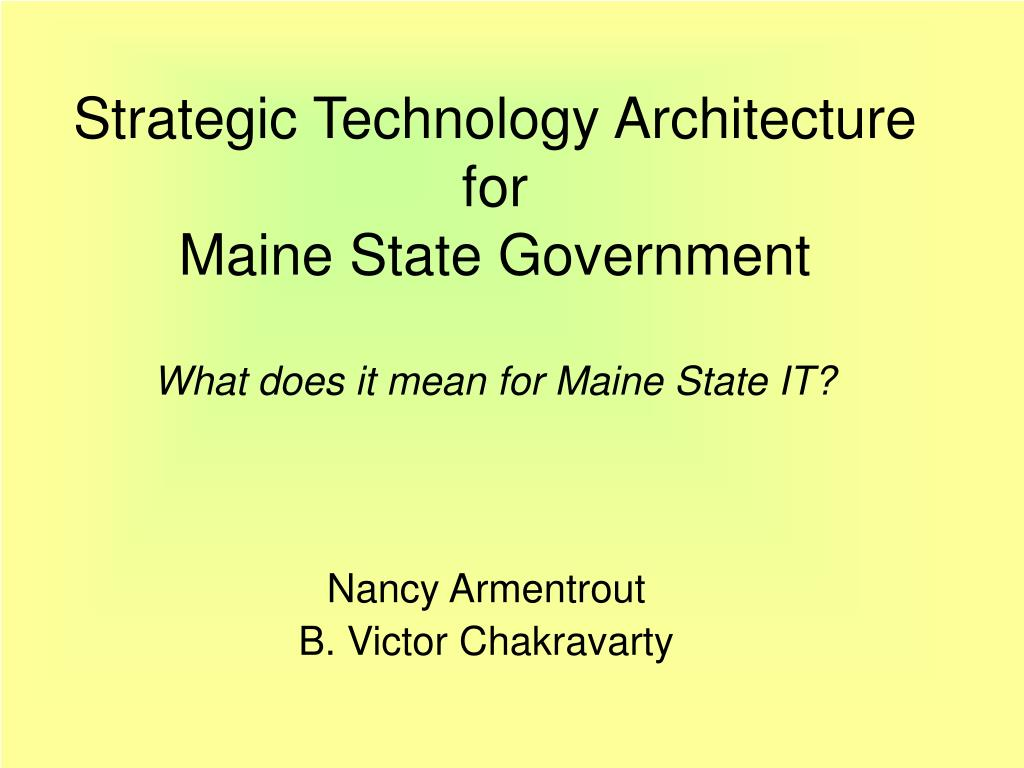strategic technology architecture for maine state government what does it mean for maine state it l.