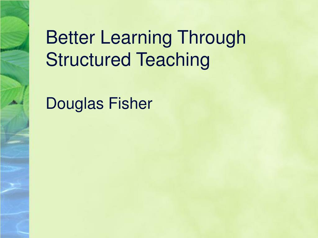 better learning through structured teaching douglas fisher l.