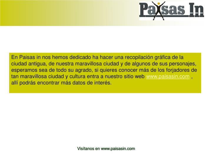 En Paisas in nos hemos dedicado ha hacer una recopilación gráfica de la ciudad antigua, de nuestra...