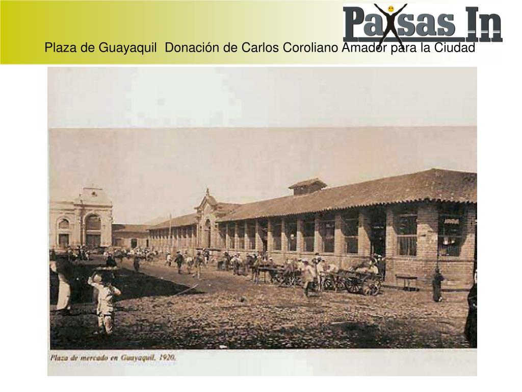 Plaza de Guayaquil  Donación de Carlos Coroliano Amador para la Ciudad