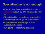 specialization is not enough