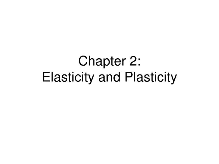 Chapter 2 elasticity and plasticity