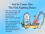 and in corner one the fish fighting stance