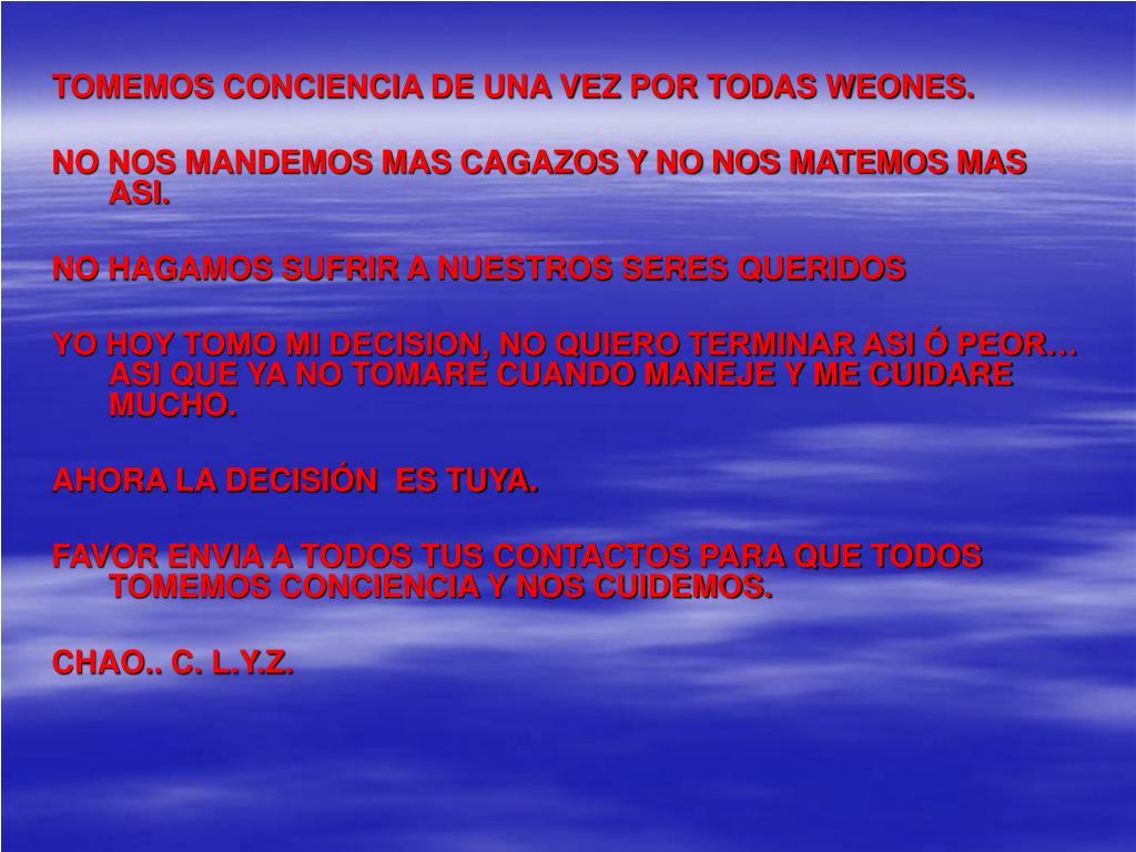 TOMEMOS CONCIENCIA DE UNA VEZ POR TODAS WEONES.