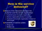 how is the service delivered