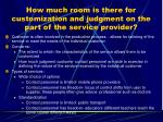 how much room is there for customization and judgment on the part of the service provider