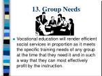 13 group needs