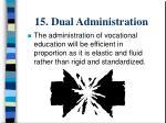 15 dual administration