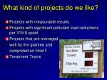 what kind of projects do we like