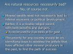 are natural resources necessarily bad