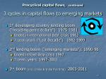 procyclical capital flows continued 3 cycles in capital flows to emerging markets