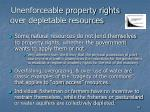 unenforceable property rights over depletable resources