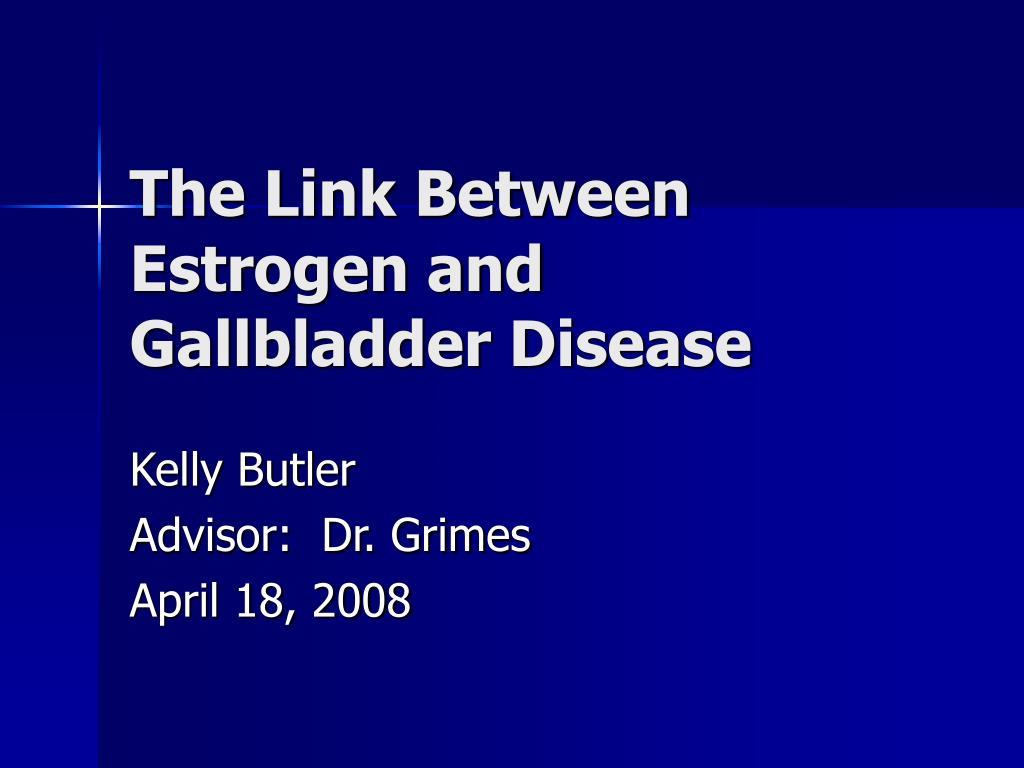 the link between estrogen and gallbladder disease l.
