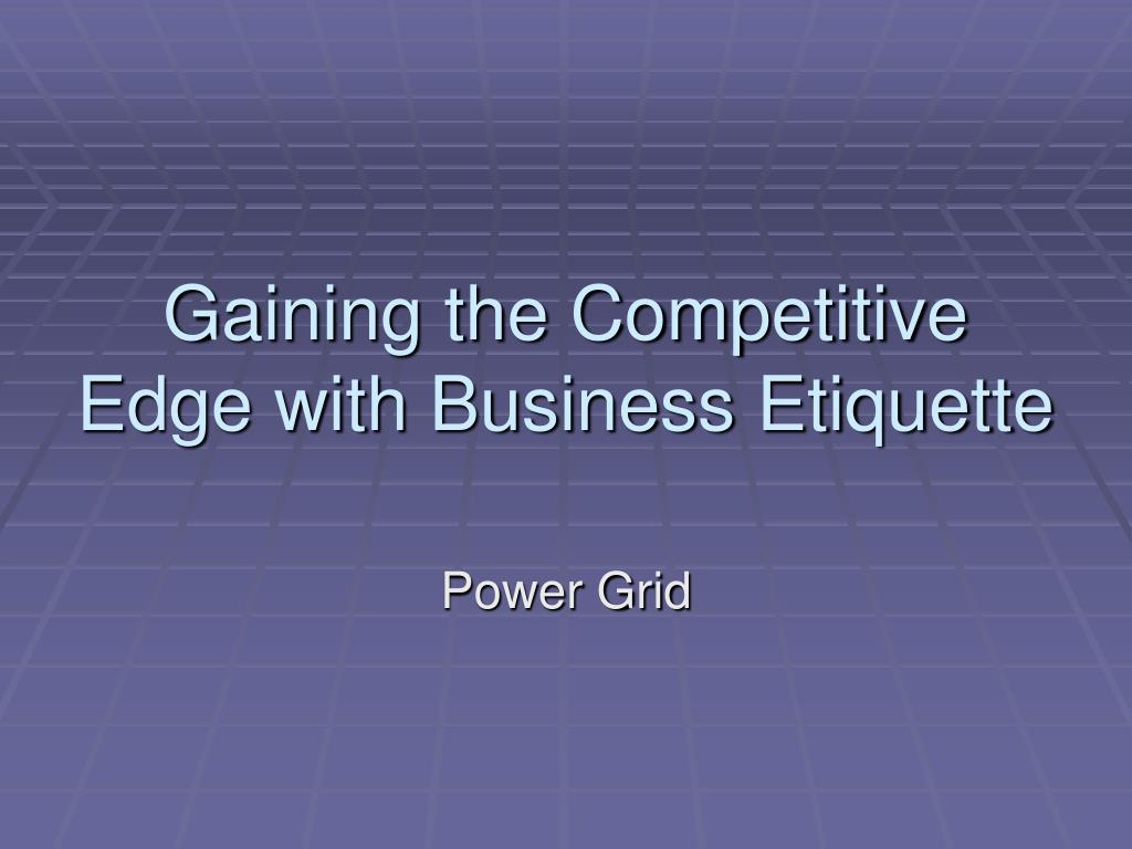 gaining the competitive edge with business etiquette l.