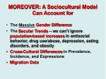 moreover a sociocultural model can account for