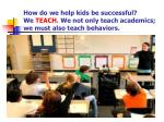 how do we help kids be successful we teach we not only teach academics we must also teach behaviors