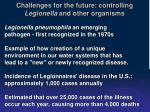 challenges for the future controlling legionella and other organisms