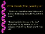 weird remarks from pathologists