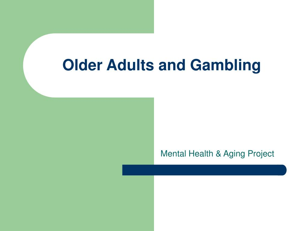 older adults and gambling l.