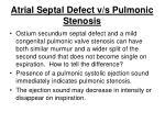 atrial septal defect v s pulmonic stenosis