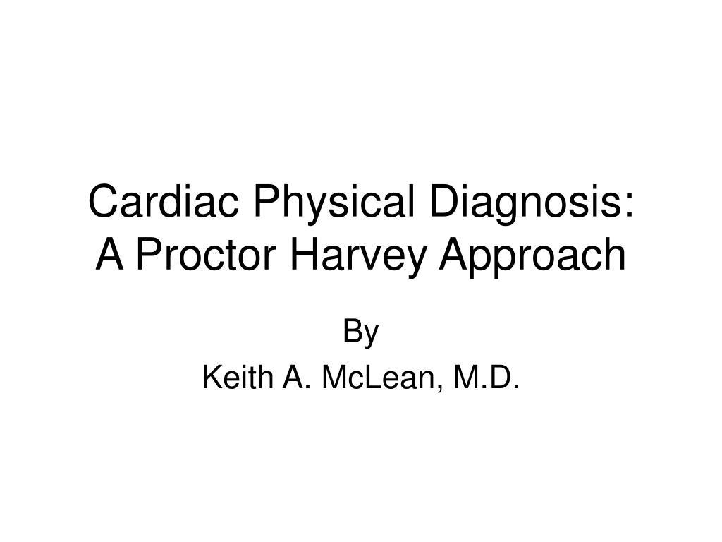 cardiac physical diagnosis a proctor harvey approach l.