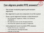 can aligners predict rte answers
