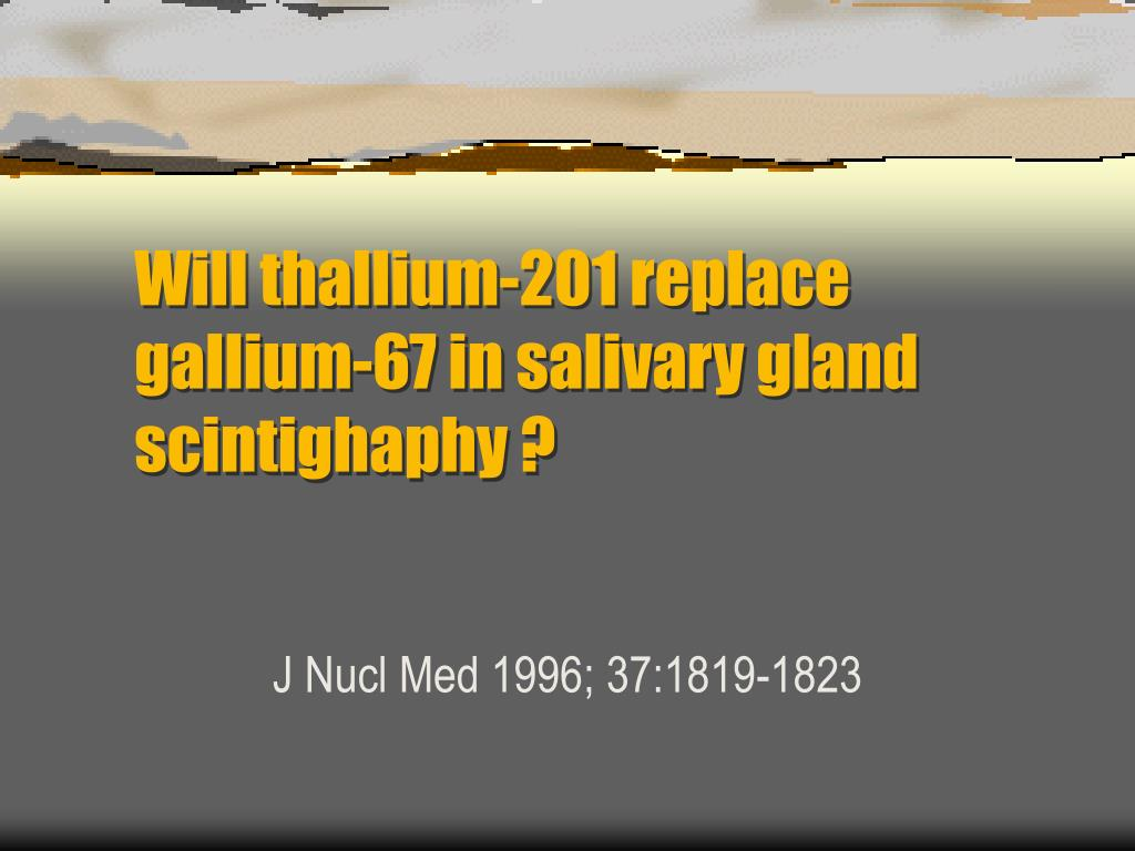 will thallium 201 replace gallium 67 in salivary gland scintighaphy l.