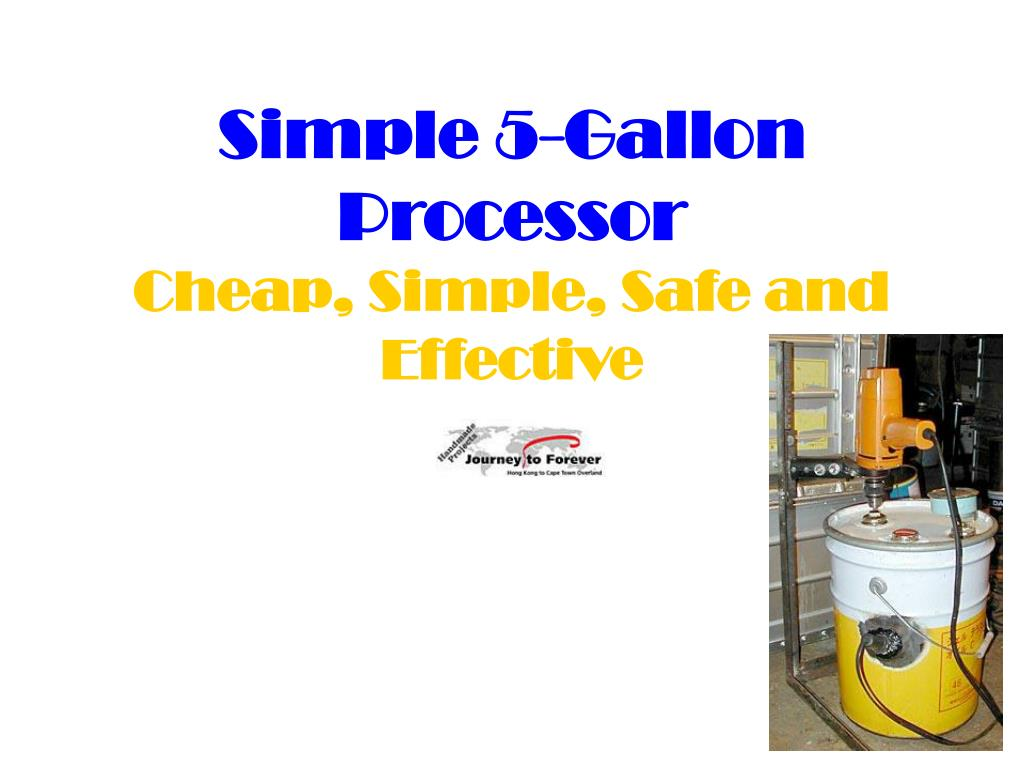 simple 5 gallon processor cheap simple safe and effective l.