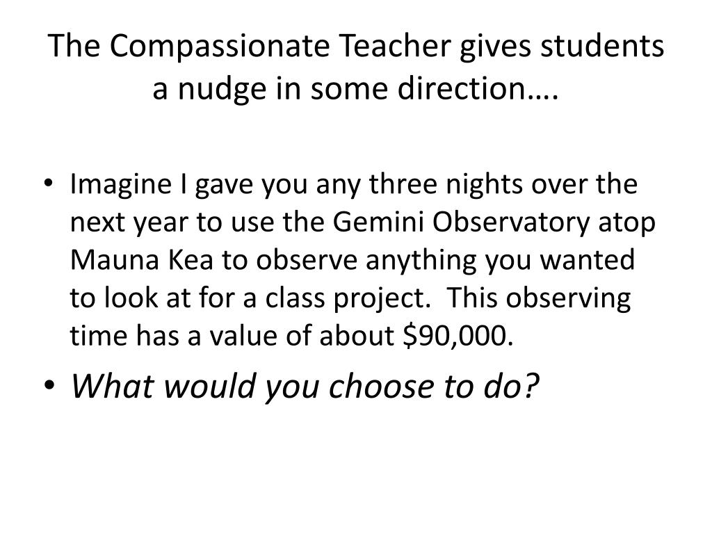 The Compassionate Teacher gives students a nudge in some direction….