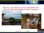 will you your family or your organisation be ready to take advantages of these changes