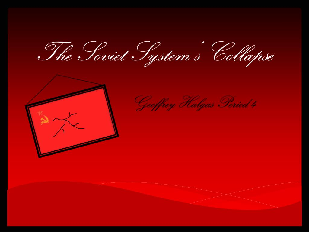 the soviet system s collapse l.