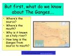 but first what do we know about the ganges