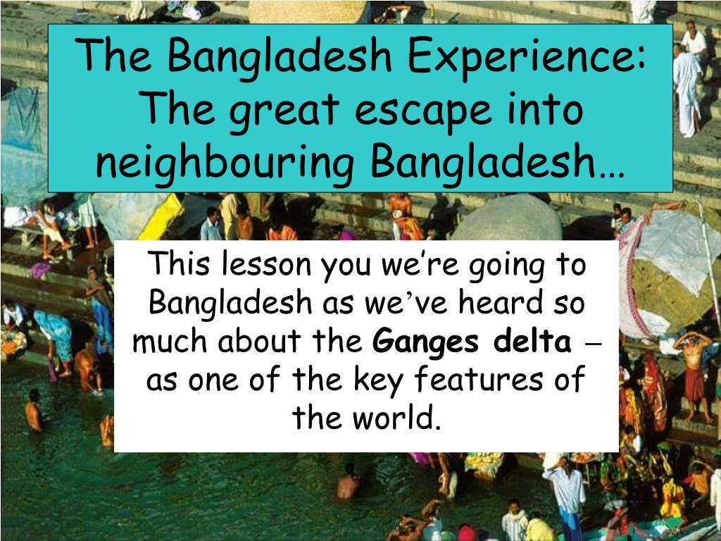 the bangladesh experience the great escape into neighbouring bangladesh l.