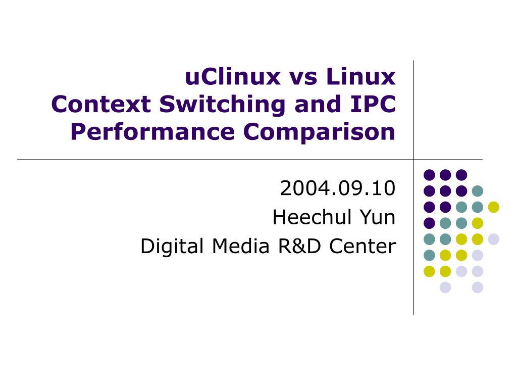 uclinux vs linux context switching and ipc performance comparison l.