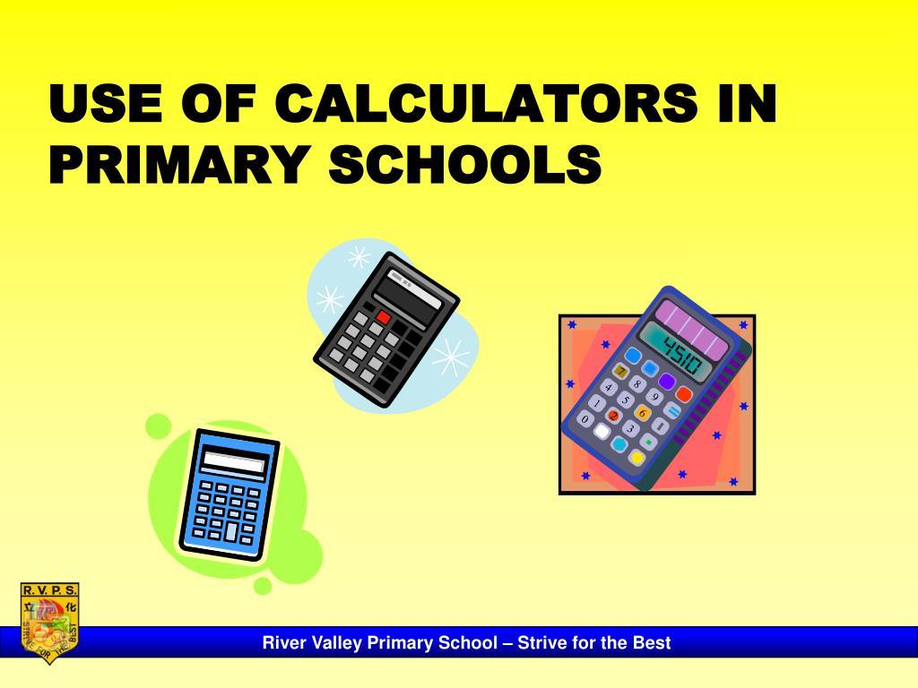 USE OF CALCULATORS IN PRIMARY SCHOOLS