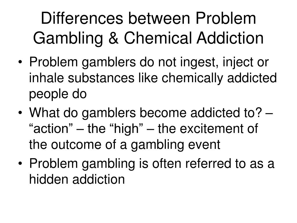 Differences between Problem Gambling & Chemical Addiction