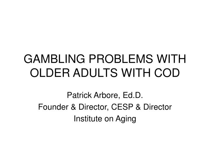 Gambling problems with older adults with cod