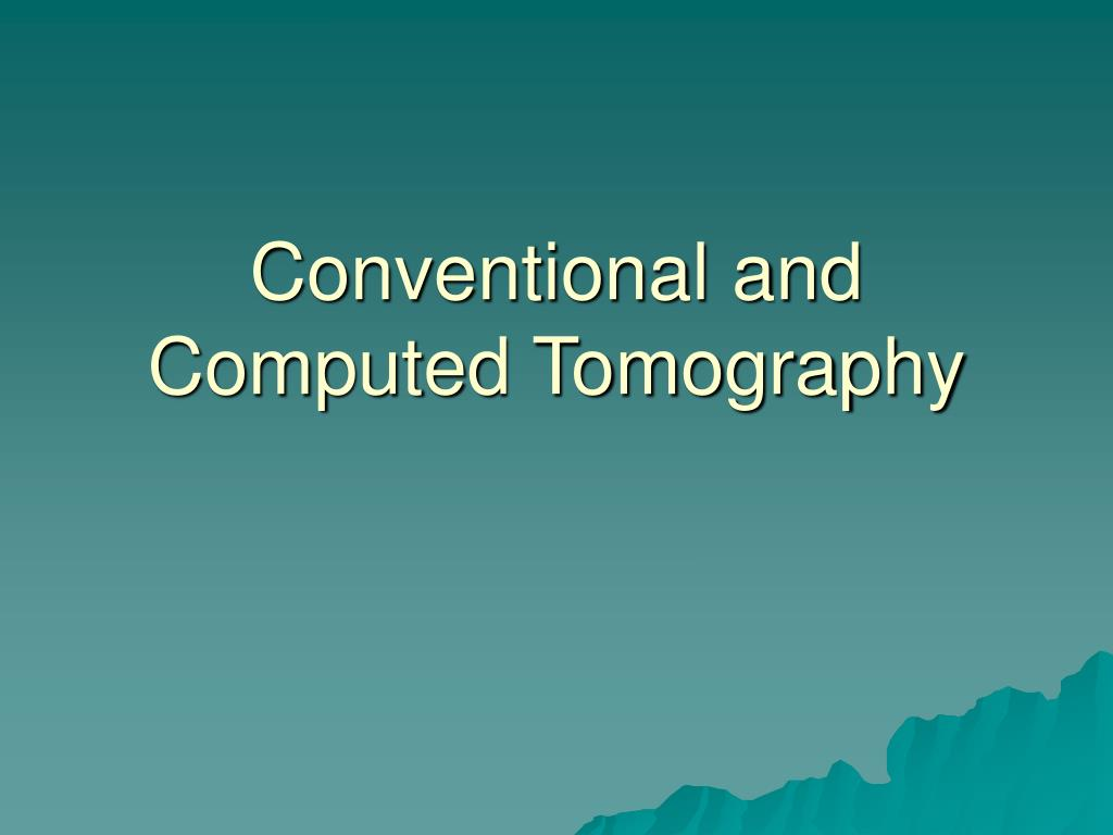 conventional and computed tomography l.