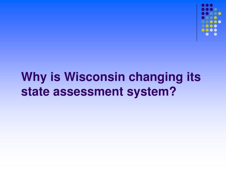 Why is wisconsin changing its state assessment system