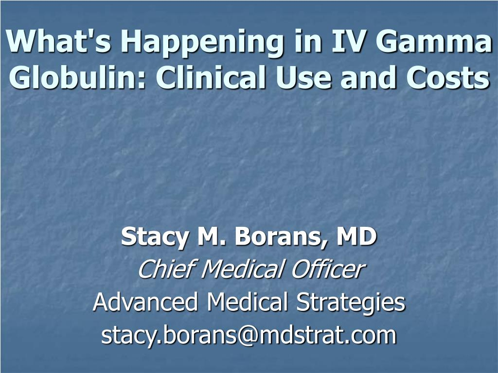 what s happening in iv gamma globulin clinical use and costs l.