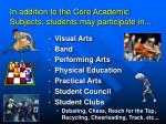 in addition to the core academic subjects students may participate in