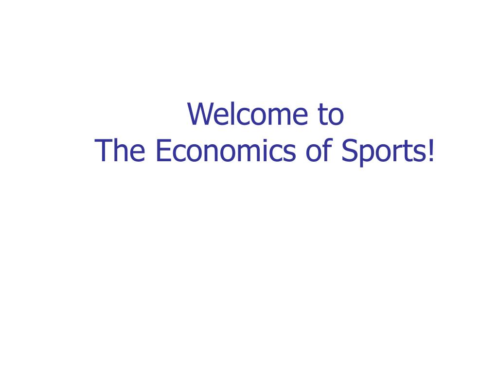 welcome to the economics of sports l.
