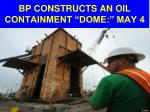 bp constructs an oil containment dome may 4