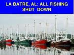 la batre al all fishing shut down
