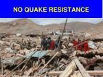 no quake resistance
