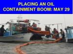 placing an oil containment boom may 29