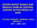 rivers burst banks and breach dams in central europe after weeks of rain